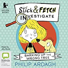 Barking Up the Wrong Tree: Stick and Fetch Adventures, Book 1 Audiobook by Philip Ardagh Narrated by Jilly Bond