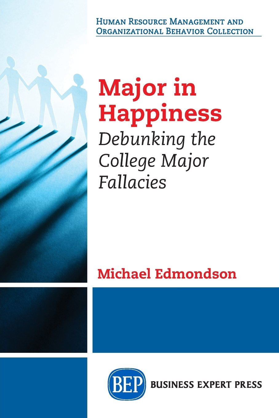 major in happiness debunking the college major fallacies michael major in happiness debunking the college major fallacies michael edmondson 9781631573934 com books
