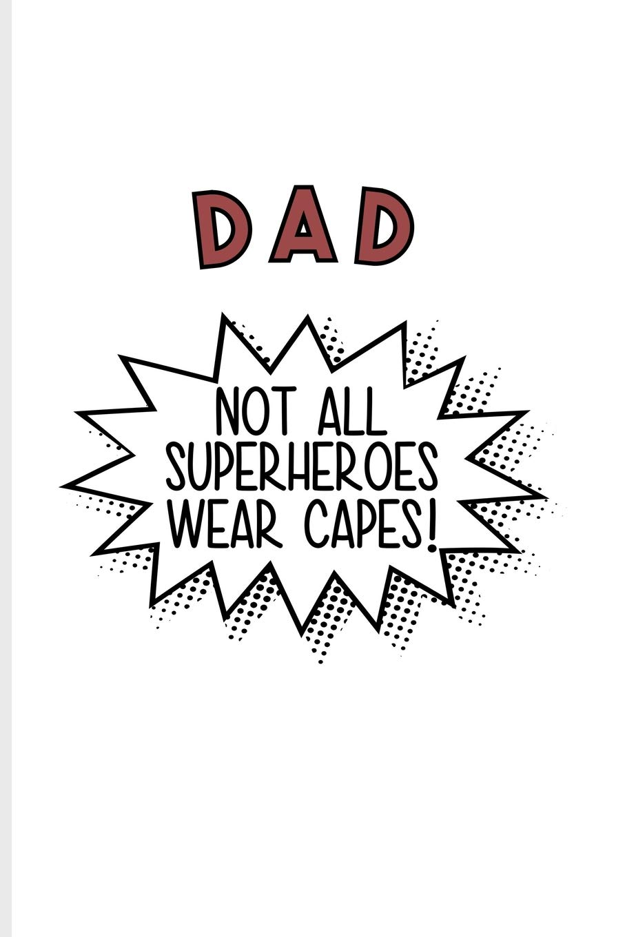 Dad Not All Superheroes Wear Capes Funny Dad Quotes