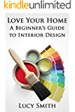Love Your Home – A Beginner's Guide to Interior Design