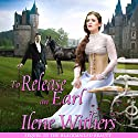 To Release an Earl Audiobook by Ilene Withers Narrated by Valerie Gilbert