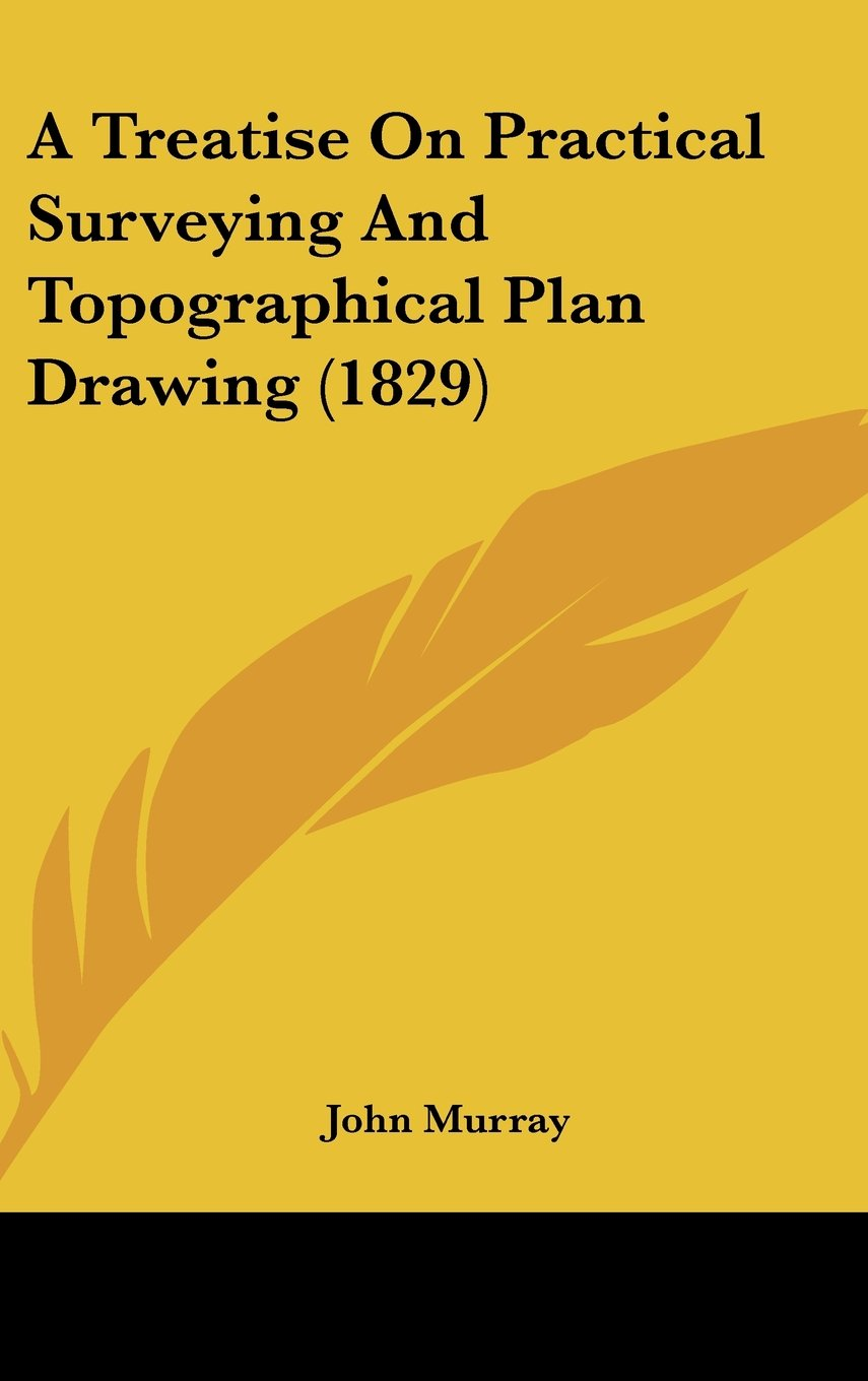 A Treatise On Practical Surveying And Topographical Plan Drawing (1829) ebook