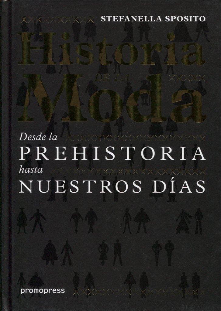 Historia de la moda. Desde la prehistoria hasta nuestros días: Amazon.es: Sposito, Stefanella, De Cos Pinto, Jesús, Misrahi Vallès, Alicia: Libros