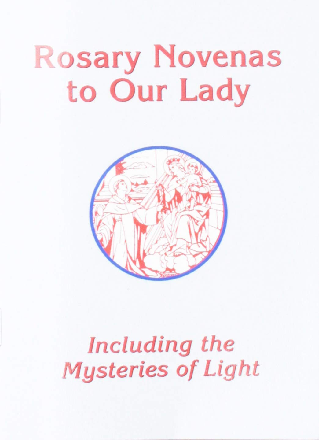 Rosary Novenas To Our Lady: Including the Mysteries of Light