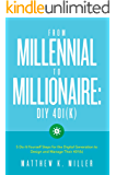 From Millennial to Millionaire: DIY 401(k): Five do-it-yourself steps for the digital generation to design and manage their 401(k)