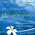 Ho'oponopono: Das hawaiianische Vergebungsritual | Ulrich Emil Duprée