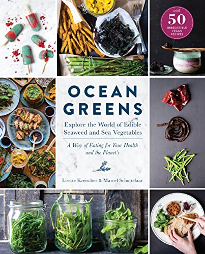 Ocean Greens: Explore the World of Edible Seaweed and Sea Vegetables: A Way of Eating for Your Health and the Planet's by Lisette Kreischer, Marcel Schuttelaar, North Sea Farm
