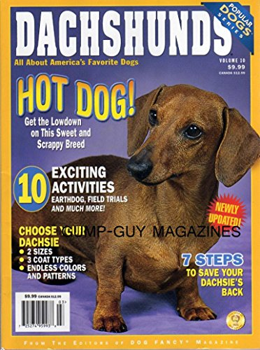 From The Editrs Of Dog Fancy Magazine DACHSHUNDS Get The Lowdown on This Sweet & Scrappy Breed 10 EXCITING ACTIVITIES EARTHDOG, FIELD TRAILS Help For A Timid Doxies FEEDING THE FIT & TRIM DOG