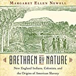 Brethren by Nature: New England Indians, Colonists, and the Origins of American Slavery | Margaret Ellen Newell