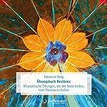 Übungsbuch Resilienz: 50 praktische Übungen, die der Seele helfen, vom Trauma zu heilen | Fabienne Berg