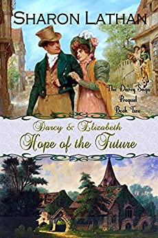 Darcy and Elizabeth: Hope of the Future (Darcy Saga Prequel Duo Book 2) by [Lathan, Sharon, Lady, a]