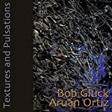 Textures And Pulsations by Bob Gluck (2013-05-04)