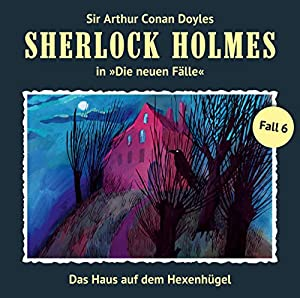 Das Haus auf dem Hexenhügel (Sherlock Holmes - Die neuen Fälle 6) Hörspiel