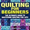 Quilting: The Ultimate Guide to Mastering Quilting for Life in 30 Minutes or Less!