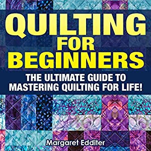 Quilting: The Ultimate Guide to Mastering Quilting for Life in 30 Minutes or Less!  Audiobook
