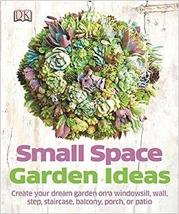 Small Space Garden Ideas: Philippa Pearson: 9781465415868: Amazon.com: Books