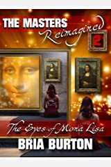 The Eyes of Mona Lisa: The Masters Reimagined Volume 2 Kindle Edition