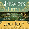 Heaven's Ditch: God, Gold, and Murder on the Erie Canal Audiobook by Jack Kelly Narrated by Andrew Reilly
