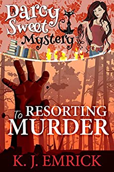 Resorting to Murder (A Darcy Sweet Cozy Mystery Book 11) by [Emrick, K.J.]