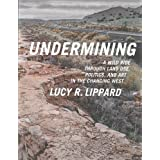 Undermining: A Wild Ride Through Land Use, Politics and Art in the Changing West