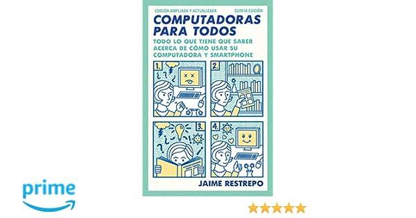 Computadoras para todos: Quinta edicion, revisada y actualizada (Spanish Edition): Jaime Restrepo: 9781101970737: Amazon.com: Books