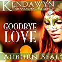 Goodbye Love: Kendawyn Paranormal Regency Audiobook by Auburn Seal Narrated by Caprisha Page