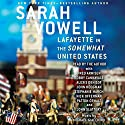 Lafayette in the Somewhat United States Audiobook by Sarah Vowell Narrated by Sarah Vowell, John Slattery, Nick Offerman, Fred Armisen, Bobby Cannavale, John Hodgman, Stephanie March, Alexis Denisof