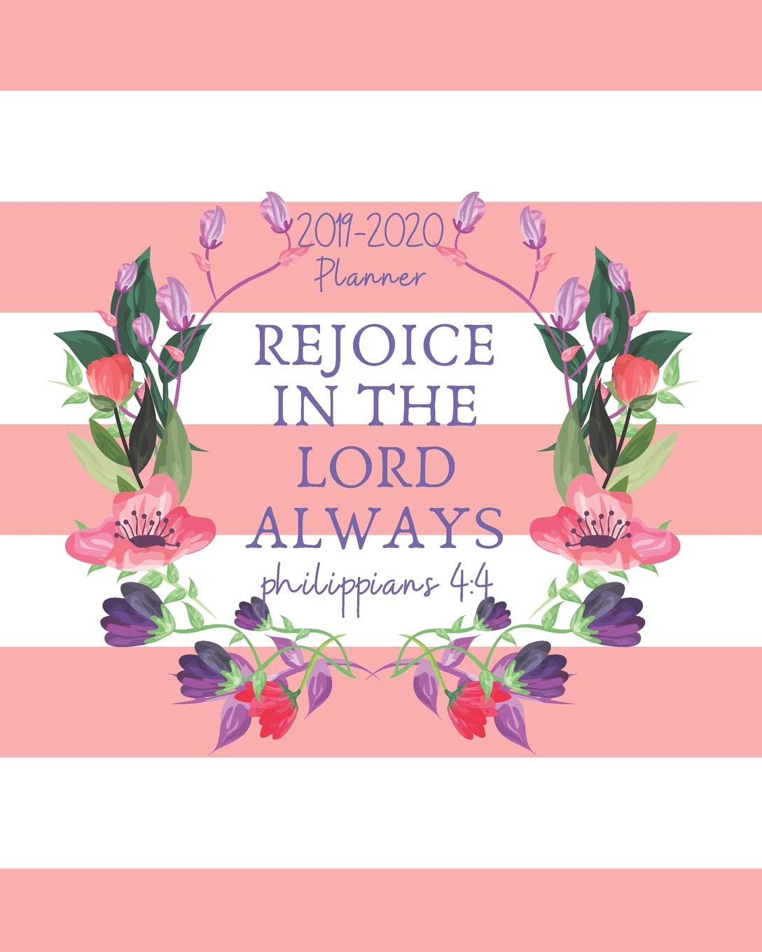 Rejoice in the Lord Always: Inspirational 18-Month Weekly ...
