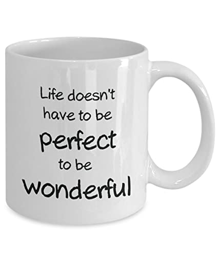 Amazoncom Motivational Mug Life Doesnt Have To Be Perfect To Be