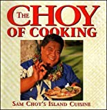 The Choy of Cooking, Sam Choy, 1566471354