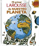 Mi primer Larousse de nuestro planeta/ My First Larousse of Our Planet (Spanish Edition)