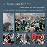 May Day at Yale, 1970: Recollections: The Trial of Bobby Seale and the Black Panthers
