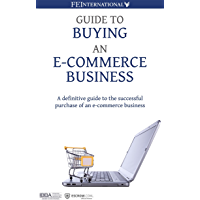 Guide to Buying an E-commerce Business: A Definitive Guide to the Successful Purchase of an E-commerce Business (English Edition)