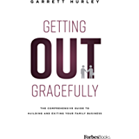 Getting Out Gracefully: The Comprehensive Guide To Building And Exiting Your Family Business (English Edition)