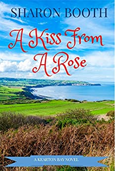 A Kiss From A Rose (A Kearton Bay Novel Book 2) by [Booth, Sharon]