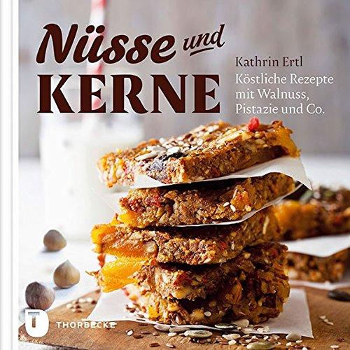 Nüsse und Kerne - Köstliche Rezepte mit Walnuss, Pistazie und Co.