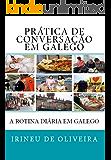 Prática de Conversação em Galego: A minha Rotina Diária em Galego (Galician Edition)