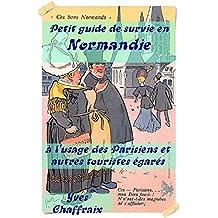 Petit guide de survie en Normandie: à l'usage des parisiens et autres touristes égarés (French Edition)