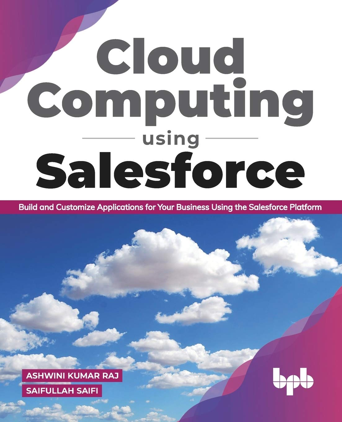 Cloud Computing Using Salesforce: Build and Customize Applications for your business using the Salesforce Platform (English Edition)