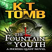 The Fountain of Youth: A Phoenix Quest Adventure, Book 4 | K.T. Tomb