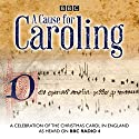 A Cause for Caroling: A Celebration of the Christmas Carol in Britain Radio/TV Program by Jeremy Summerly Narrated by Jeremy Summerly