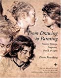 img - for From Drawing to Painting: Poussin, Watteau, Fragonard, David, and Ingres book / textbook / text book