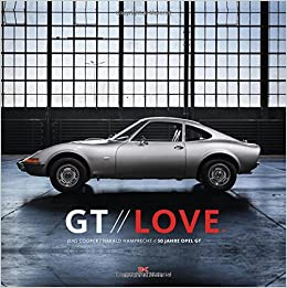 Gt Love 50 Years Opel Gt Harald Hamprecht Jens Cooper