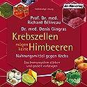 Krebszellen mögen keine Himbeeren: Nahrungsmittel gegen Krebs Hörbuch von Richard Béliveau, Denis Gingras Gesprochen von: Stephan Buchheim