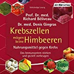 Krebszellen mögen keine Himbeeren: Nahrungsmittel gegen Krebs | Richard Béliveau,Denis Gingras