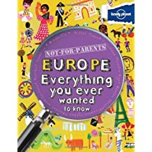 Not For Parents Europe: Everything You Ever Wanted to Know (Lonely Planet Kids)