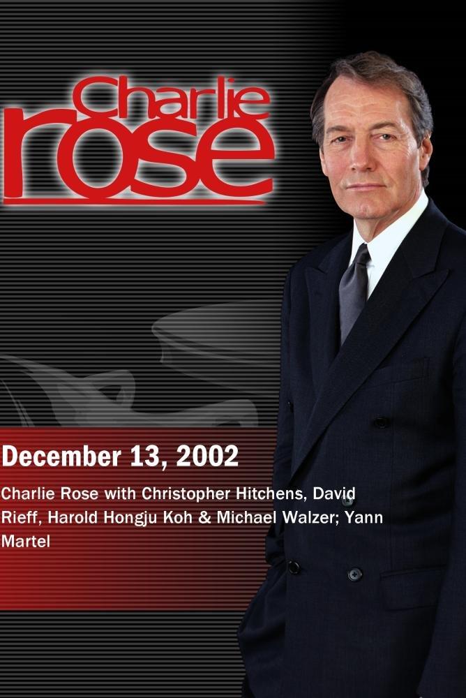 Charlie Rose with Christopher Hitchens, David Rieff, Harold Hongju Koh & Michael Walzer; Yann Martel (December 13, 2002)