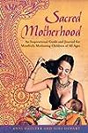 Sacred Motherhood: An Inspirational G...