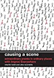 Cover of Causing a Scene: Extraordinary Pranks in Ordinary Places with Improv Everywhere