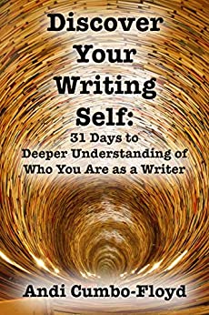 Discover Your Writing Self: 31 Days to Deeper Understanding of Who You Are as a Writer by [Cumbo-Floyd, Andi]